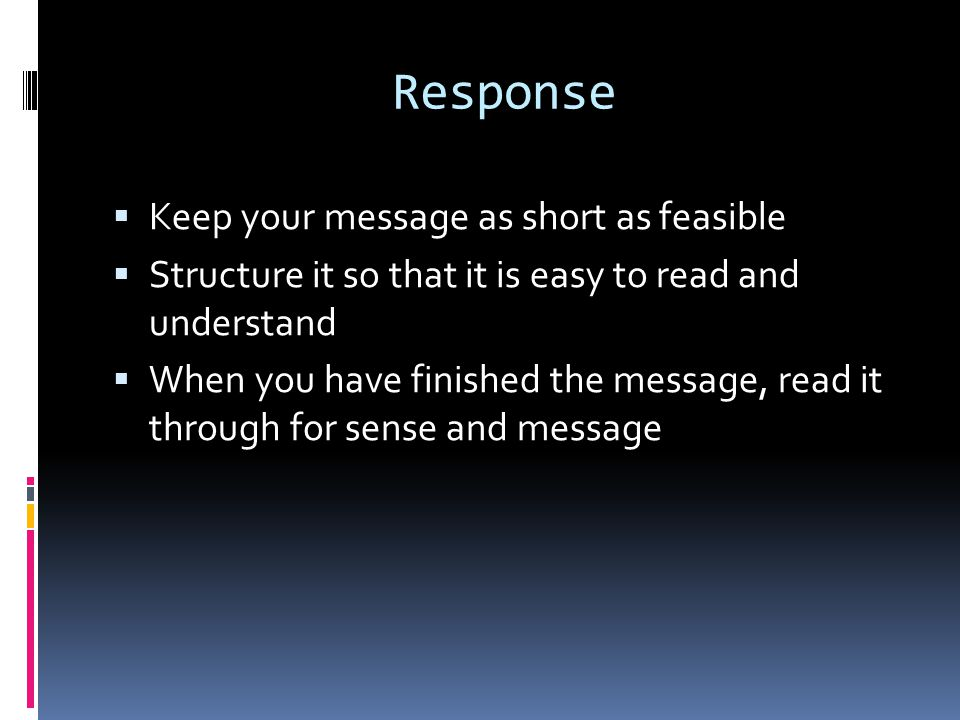 Response Keep your message as short as feasible
