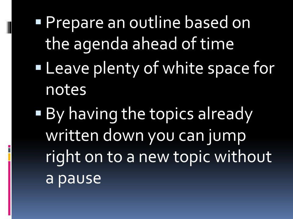 Prepare an outline based on the agenda ahead of time