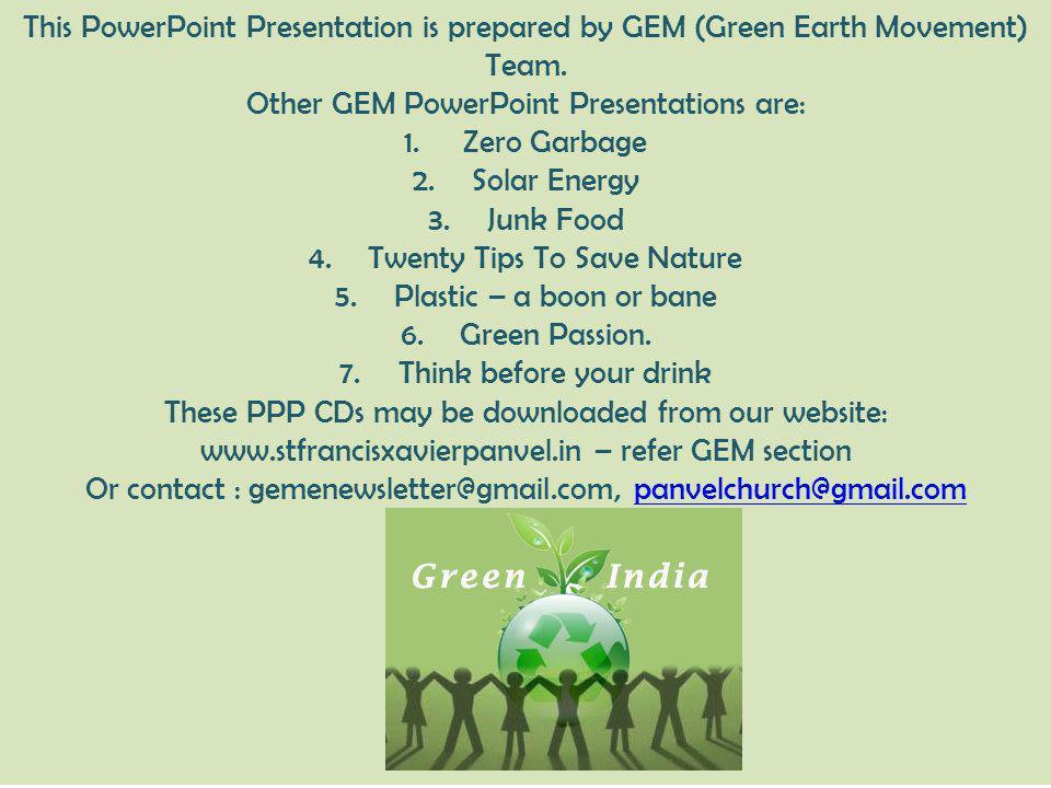 Other GEM PowerPoint Presentations are: Zero Garbage Solar Energy