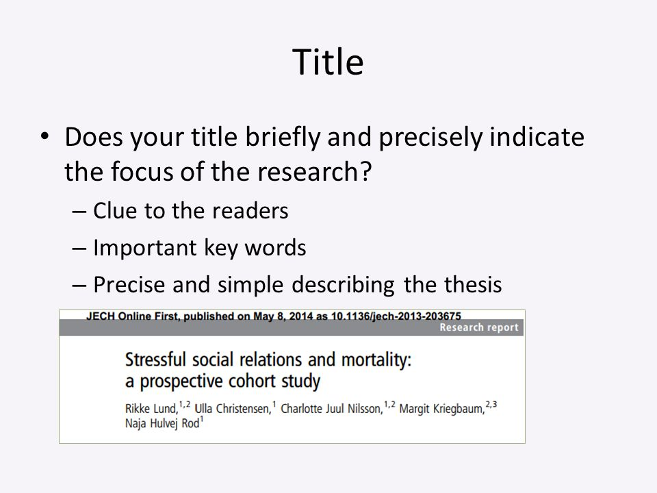 Title Does your title briefly and precisely indicate the focus of the research Clue to the readers.