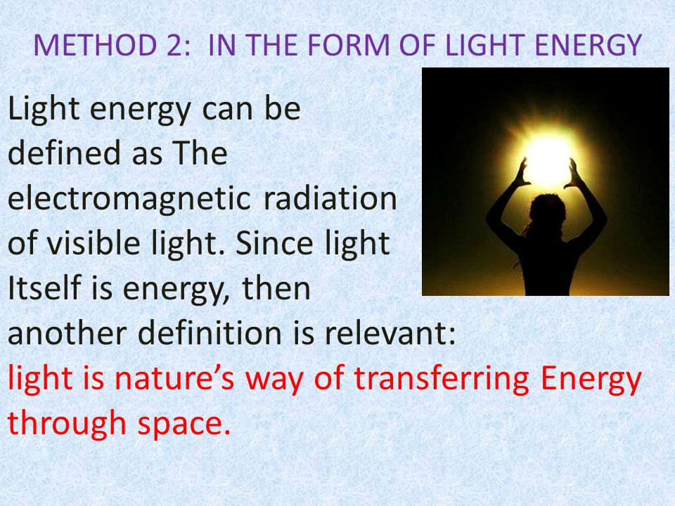 METHOD 2: IN THE FORM OF LIGHT ENERGY