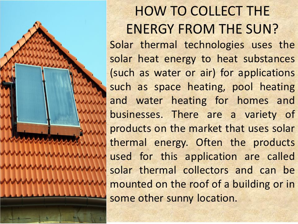 HOW TO COLLECT THE ENERGY FROM THE SUN