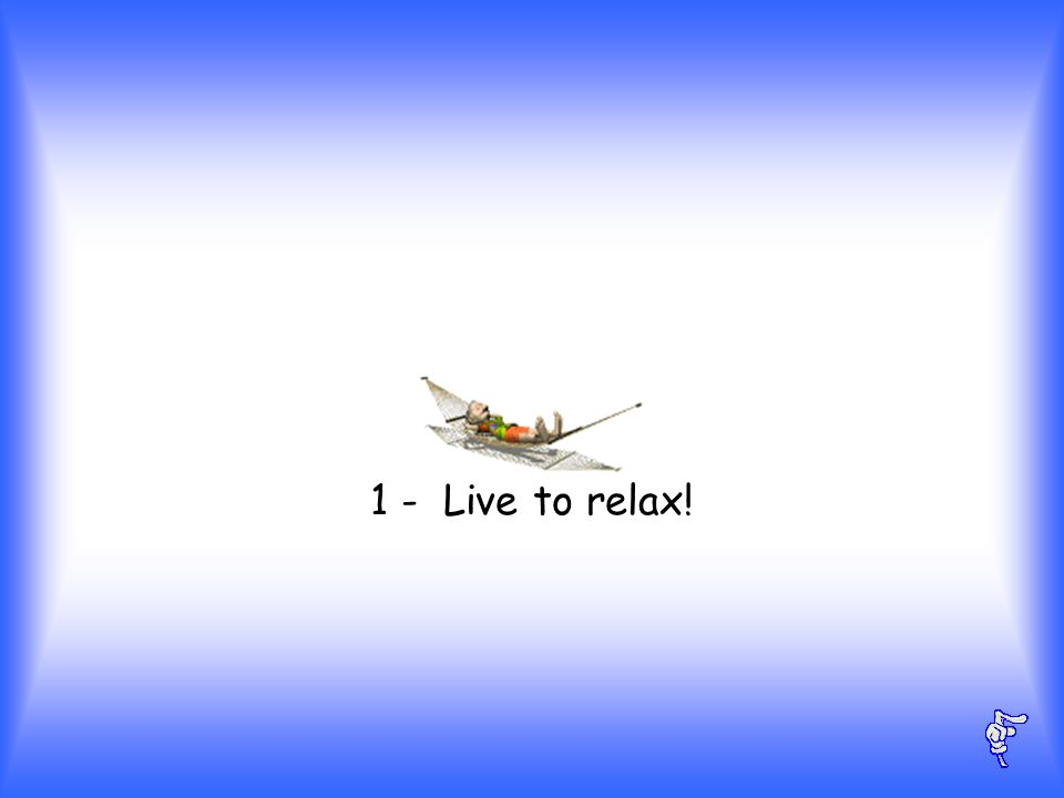1 - Live to relax!