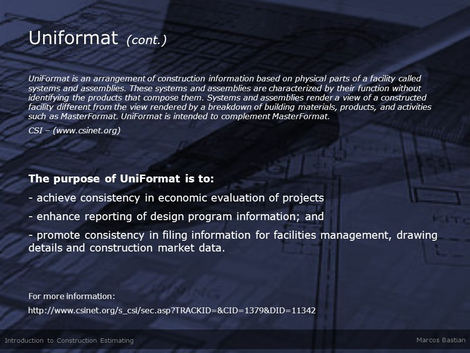 Uniformat (cont.) The purpose of UniFormat is to: