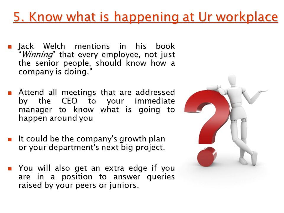 5. Know what is happening at Ur workplace