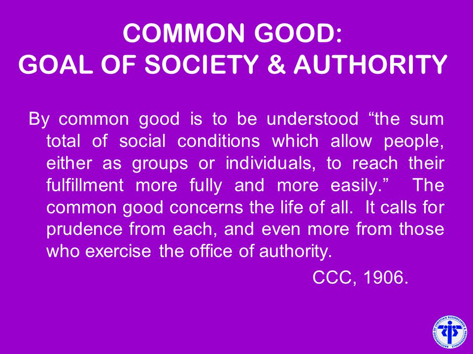 COMMON GOOD: GOAL OF SOCIETY & AUTHORITY