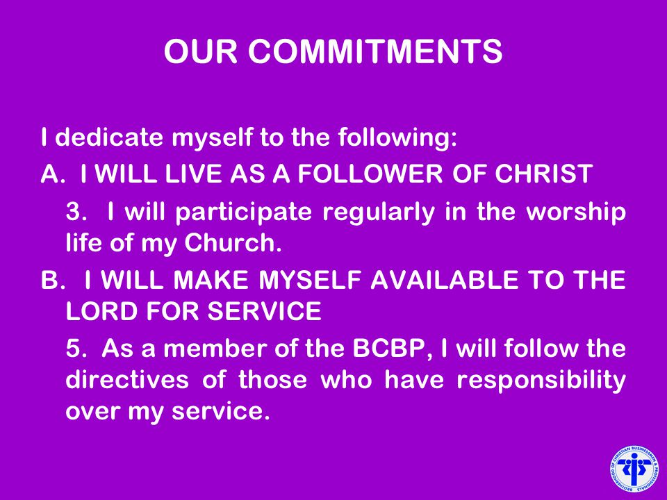 OUR COMMITMENTS I dedicate myself to the following: