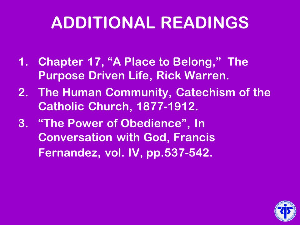 ADDITIONAL READINGS Chapter 17, A Place to Belong, The Purpose Driven Life, Rick Warren.