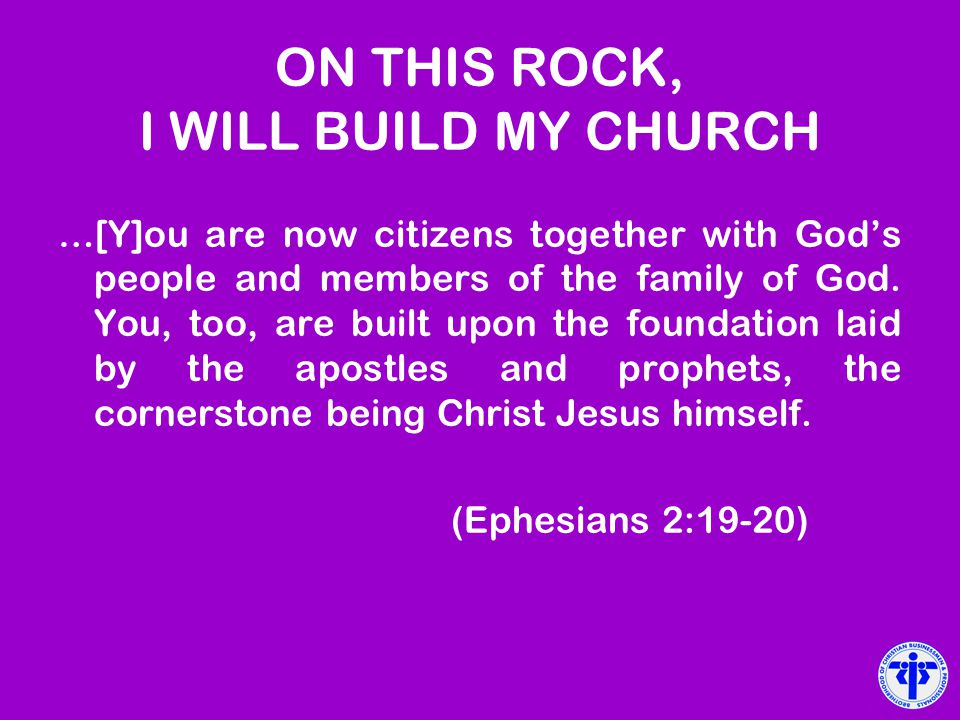 ON THIS ROCK, I WILL BUILD MY CHURCH