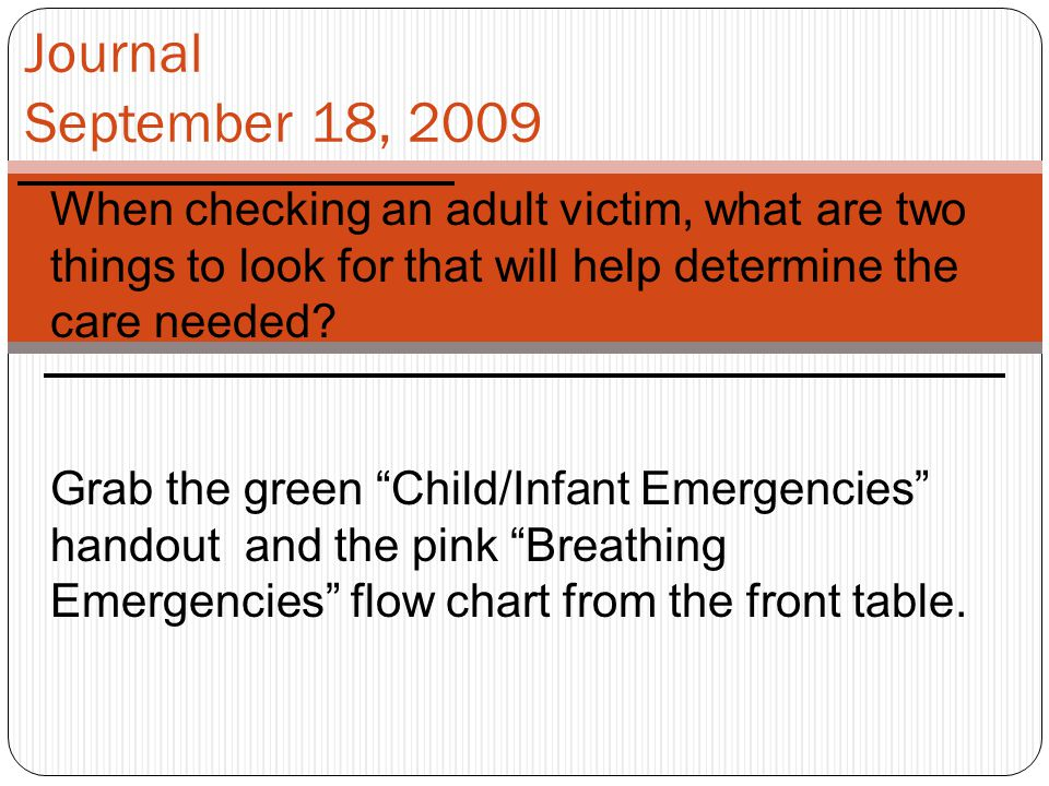 Journal September 18, 2009 When checking an adult victim, what are two things to look for that will help determine the care needed