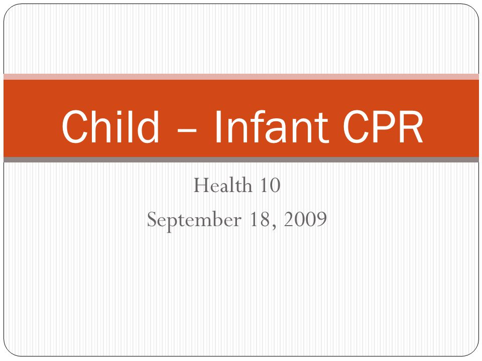 Child – Infant CPR Health 10 September 18, 2009