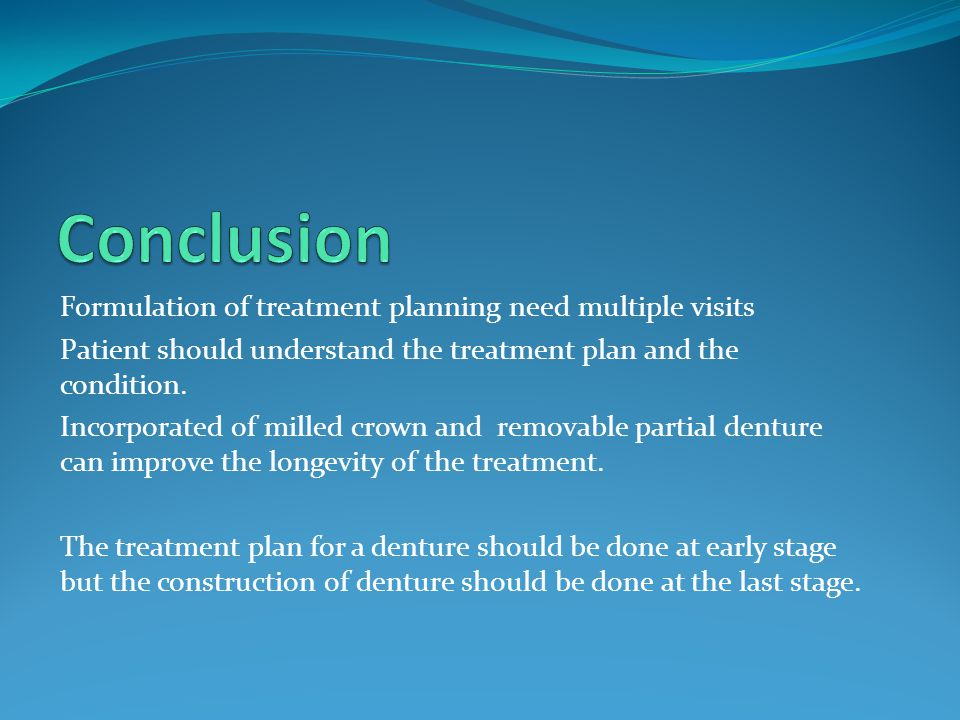 Conclusion Formulation of treatment planning need multiple visits