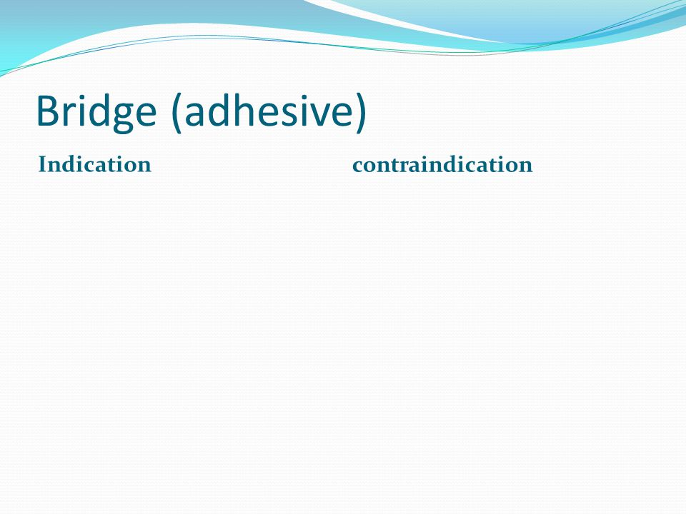 Bridge (adhesive) Indication contraindication