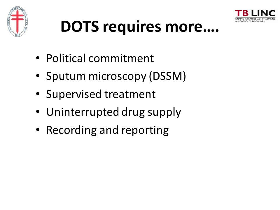 DOTS requires more…. Political commitment Sputum microscopy (DSSM)