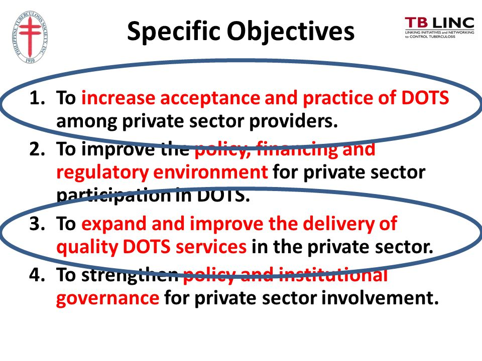 Specific Objectives To increase acceptance and practice of DOTS among private sector providers.