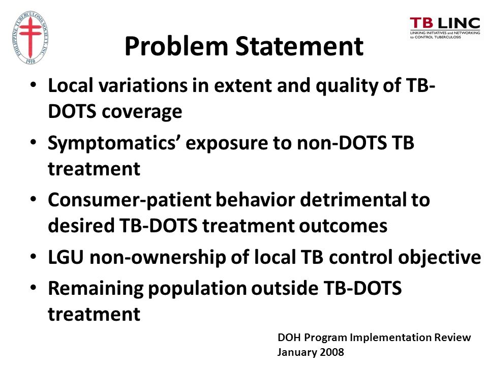 Problem Statement Local variations in extent and quality of TB-DOTS coverage. Symptomatics' exposure to non-DOTS TB treatment.