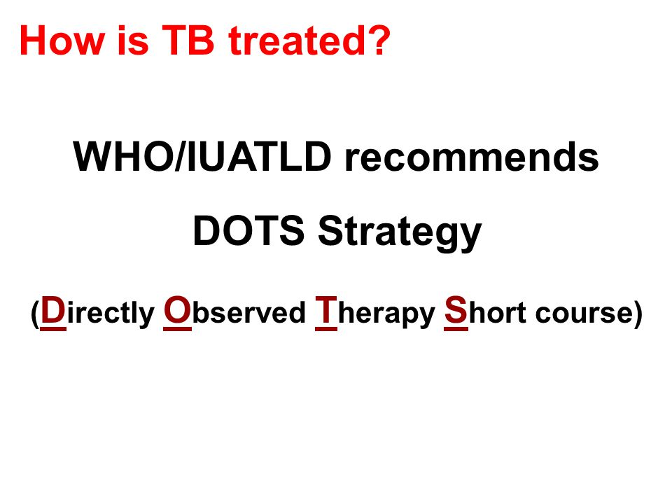 WHO/IUATLD recommends DOTS Strategy