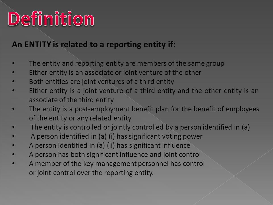 Definition An ENTITY is related to a reporting entity if: