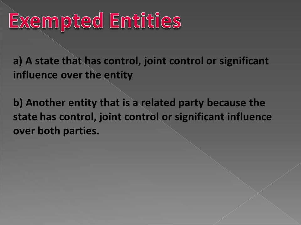 Exempted Entities a) A state that has control, joint control or significant influence over the entity.