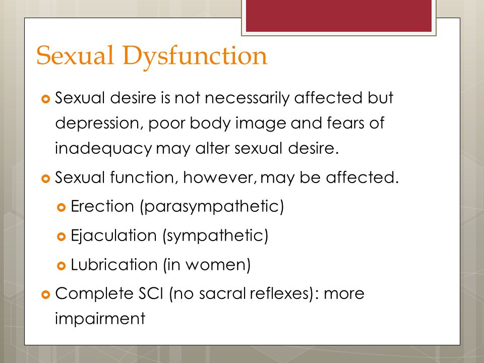 Sexual Dysfunction Sexual desire is not necessarily affected but depression, poor body image and fears of inadequacy may alter sexual desire.