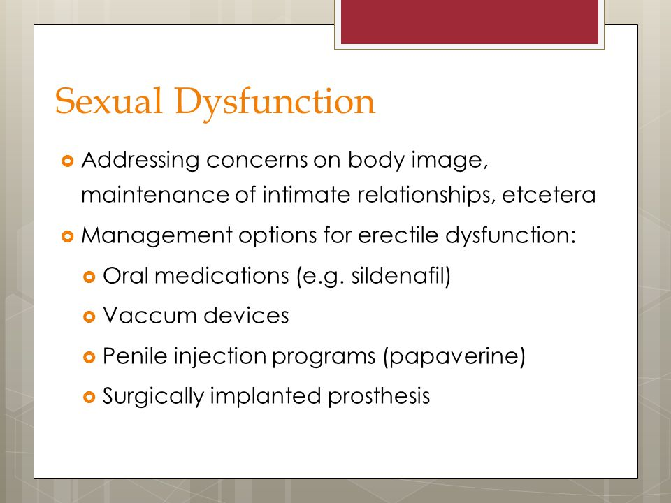 Sexual Dysfunction Addressing concerns on body image, maintenance of intimate relationships, etcetera.