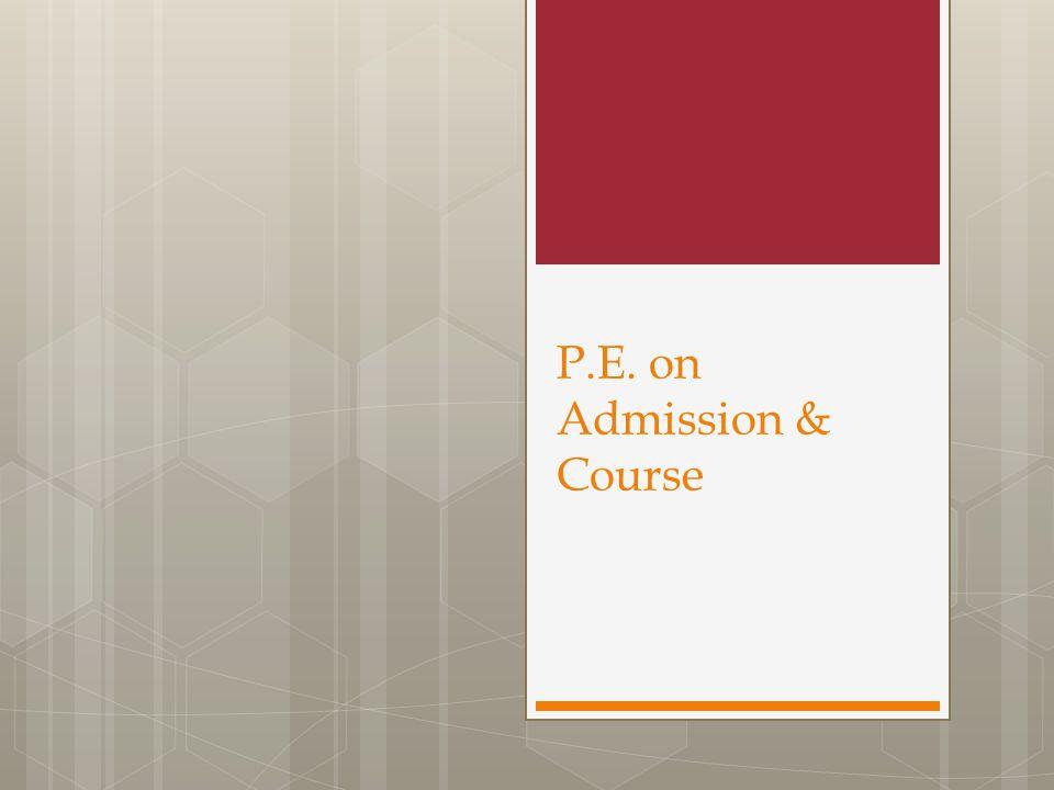 P.E. on Admission & Course