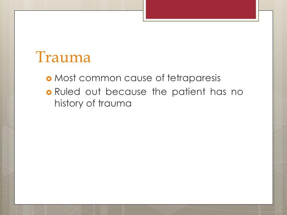 Trauma Most common cause of tetraparesis