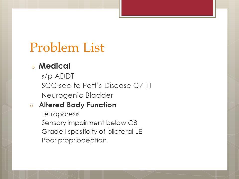 Problem List Medical s/p ADDT SCC sec to Pott's Disease C7-T1
