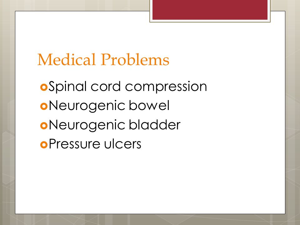 Medical Problems Spinal cord compression Neurogenic bowel
