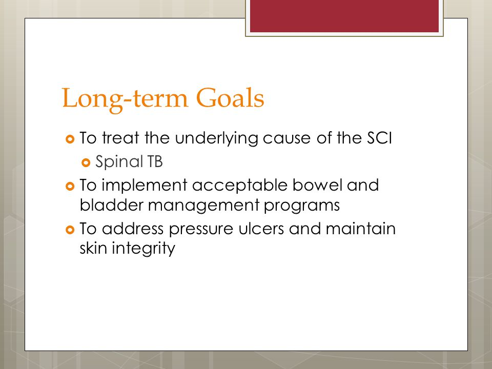Long-term Goals To treat the underlying cause of the SCI Spinal TB
