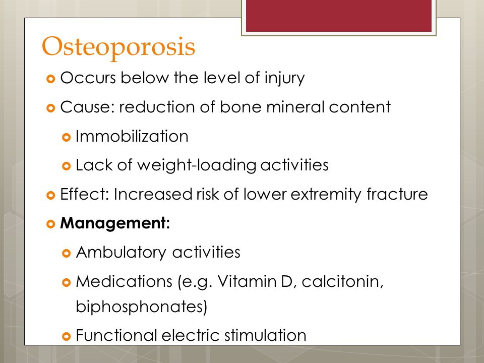 Osteoporosis Occurs below the level of injury