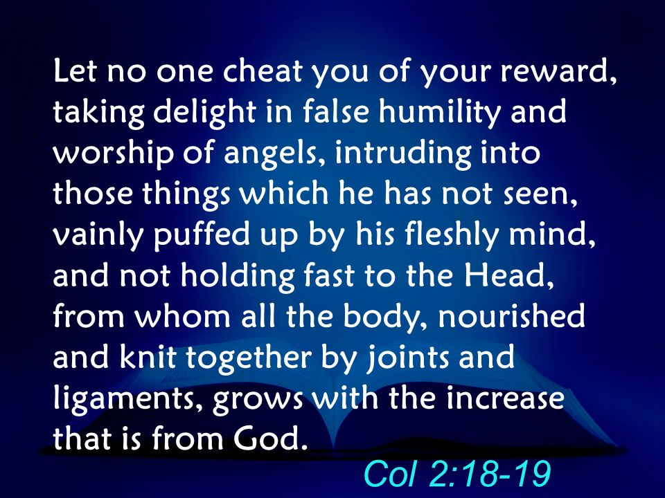 Col 2:18-19 Let no one cheat you of your reward,