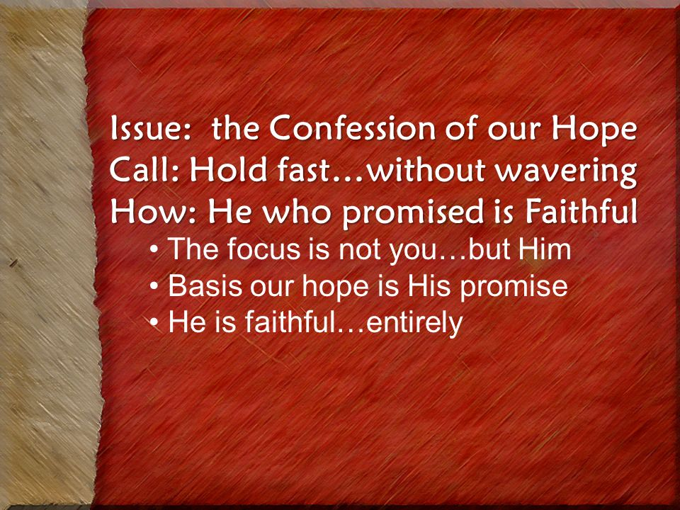 Issue: the Confession of our Hope Call: Hold fast…without wavering