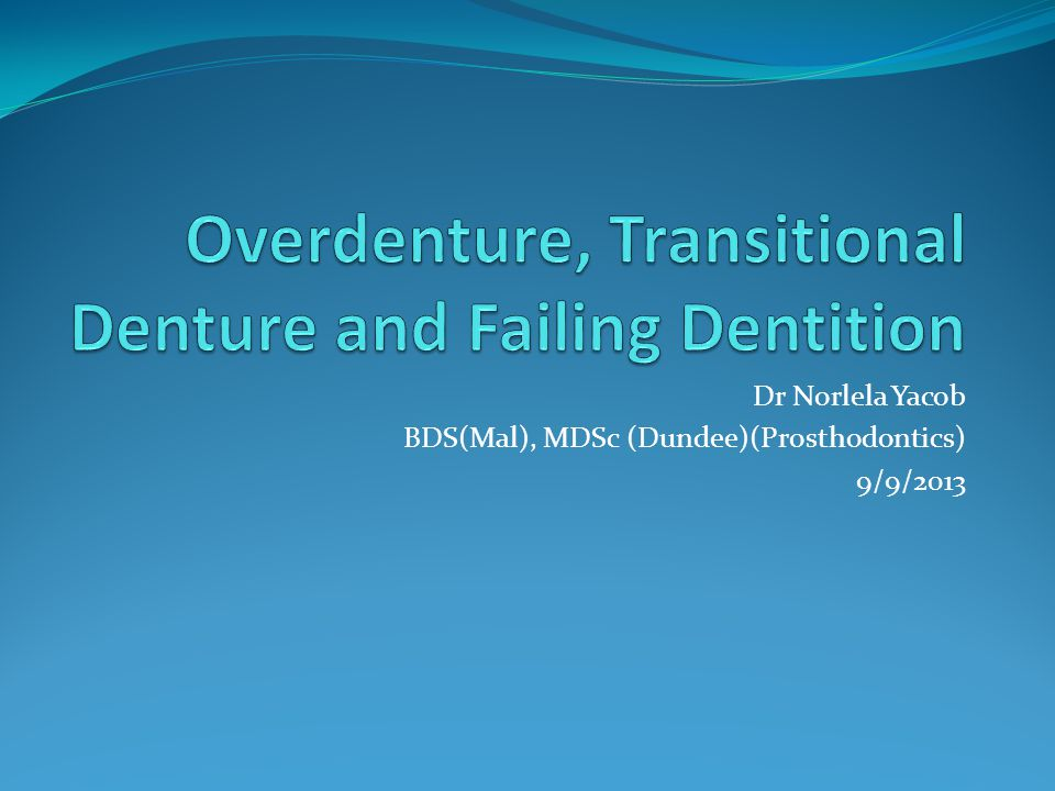 Overdenture, Transitional Denture and Failing Dentition