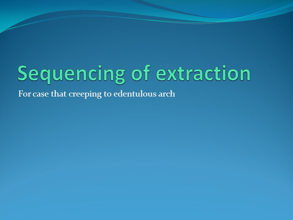 Sequencing of extraction