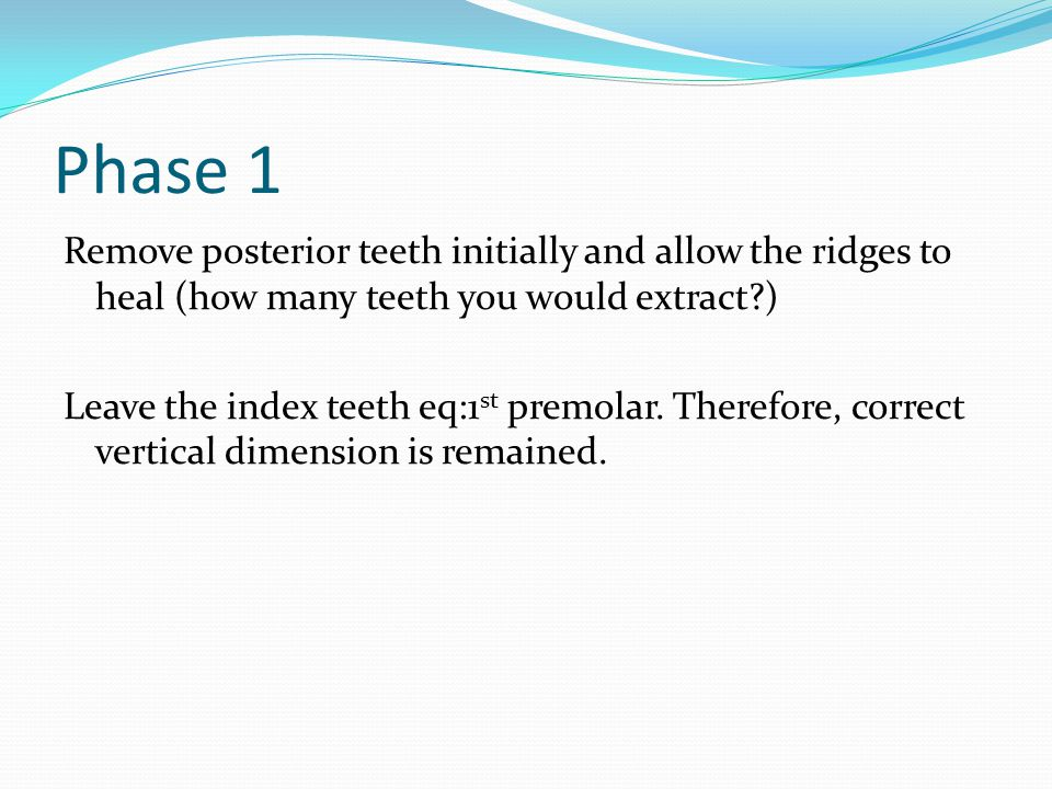 Phase 1 Remove posterior teeth initially and allow the ridges to heal (how many teeth you would extract )