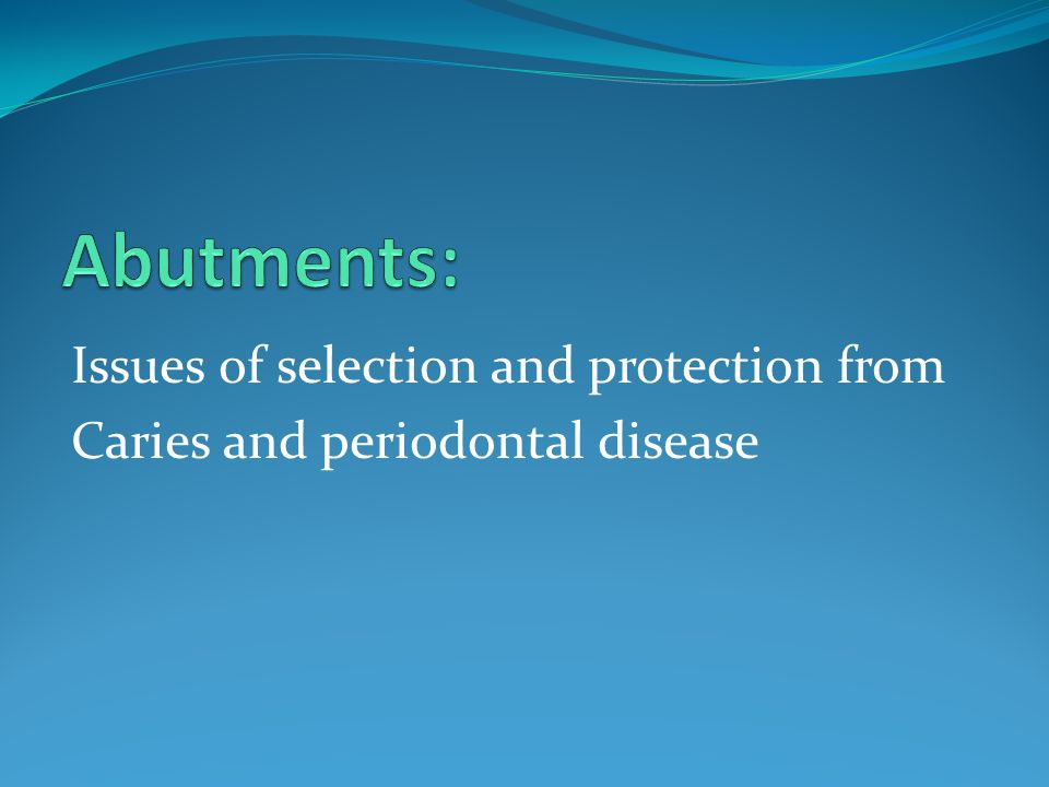 Abutments: Issues of selection and protection from