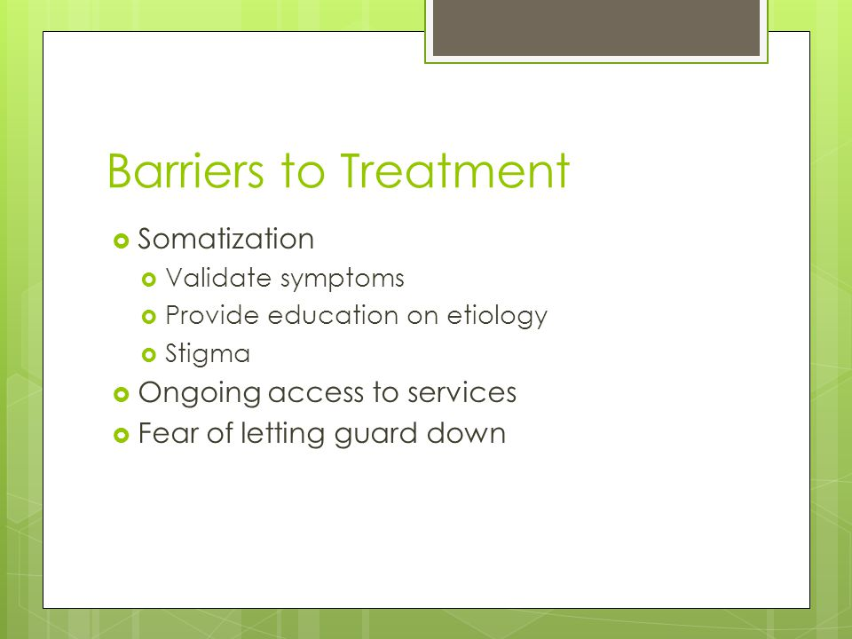 Barriers to Treatment Somatization Ongoing access to services