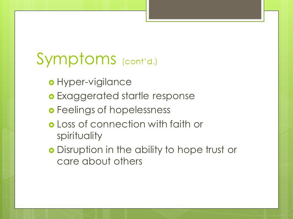 Symptoms (cont'd.) Hyper-vigilance Exaggerated startle response