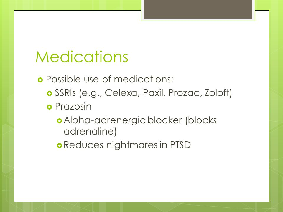 Medications Possible use of medications: