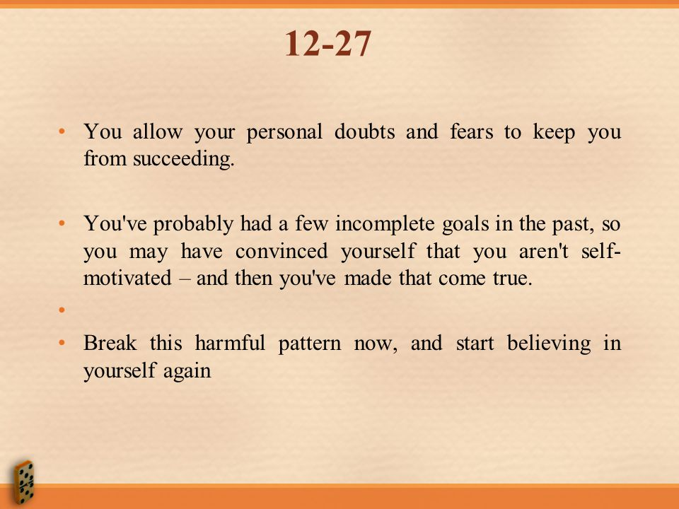 12-27 You allow your personal doubts and fears to keep you from succeeding.