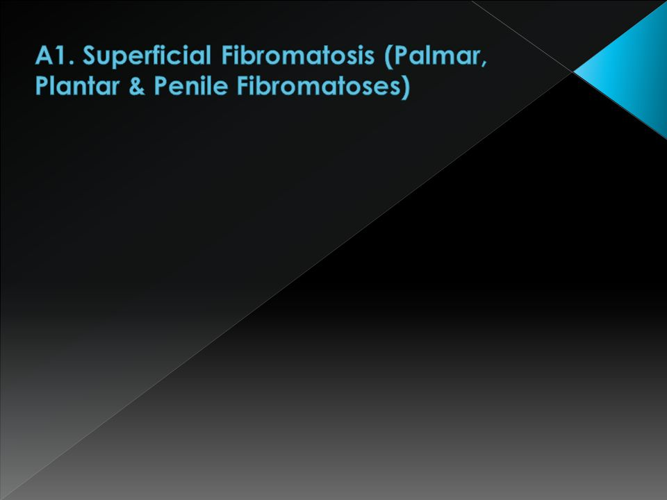A1. Superficial Fibromatosis (Palmar, Plantar & Penile Fibromatoses)