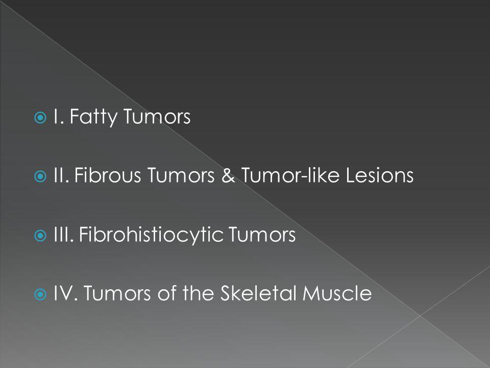 I. Fatty Tumors II. Fibrous Tumors & Tumor-like Lesions.