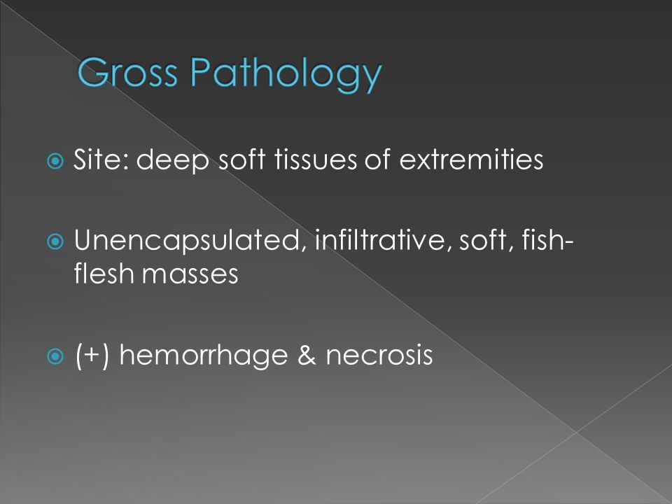 Gross Pathology Site: deep soft tissues of extremities