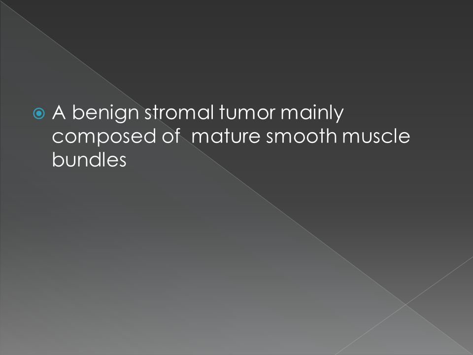 A benign stromal tumor mainly composed of mature smooth muscle bundles