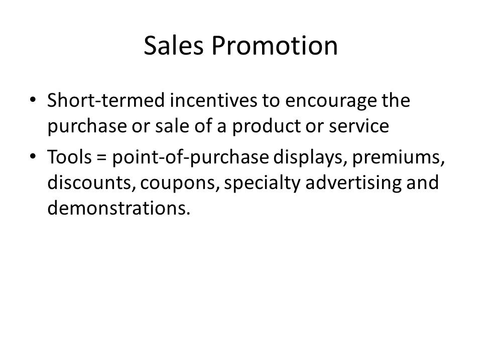 Sales Promotion Short-termed incentives to encourage the purchase or sale of a product or service.