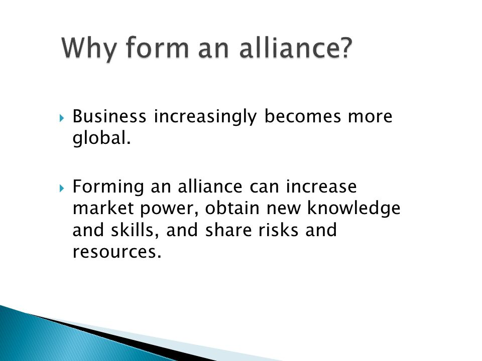 Why form an alliance Business increasingly becomes more global.