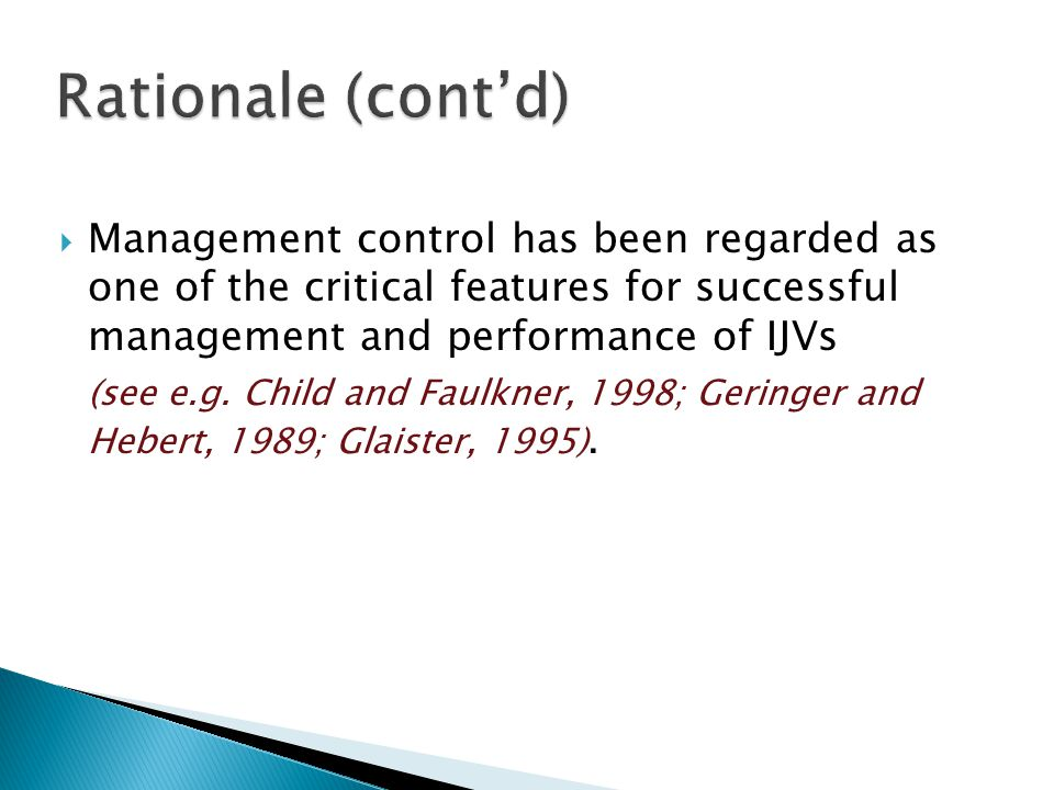 Rationale (cont'd) Management control has been regarded as one of the critical features for successful management and performance of IJVs.