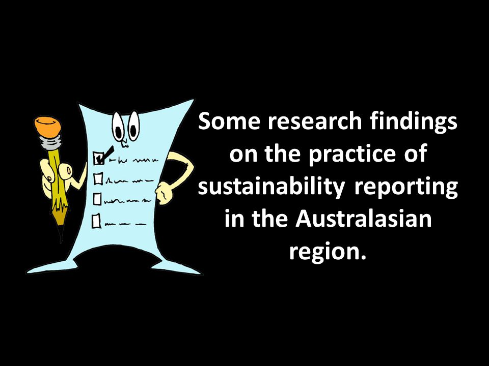 Some research findings on the practice of sustainability reporting in the Australasian region.