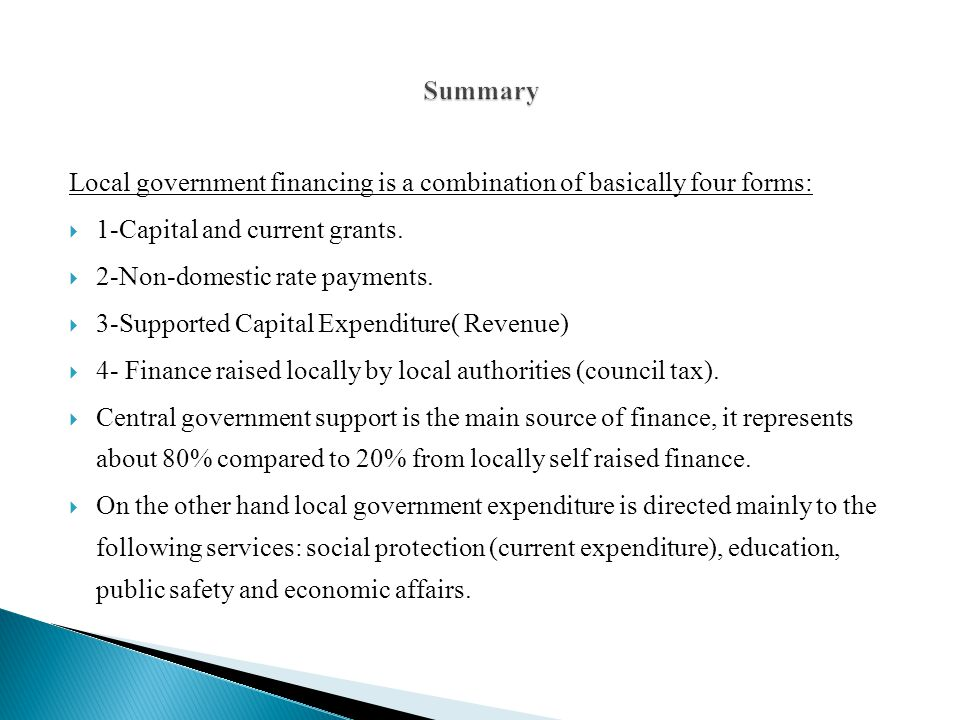 Summary Local government financing is a combination of basically four forms: 1-Capital and current grants.